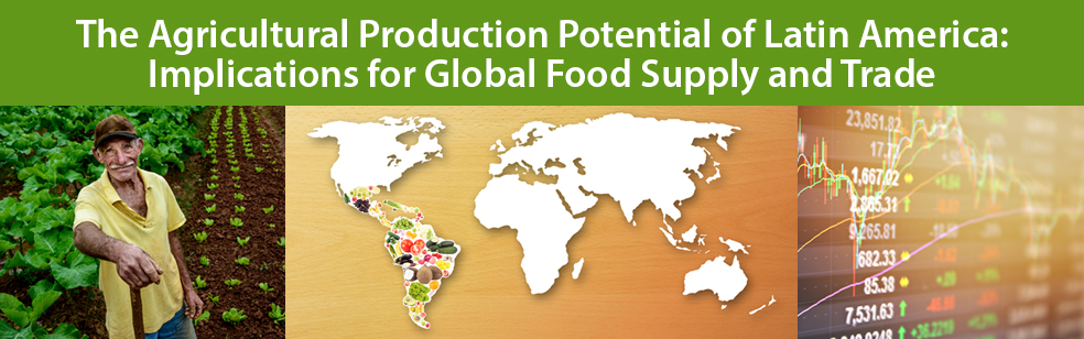The Agricultural Production Potential of Latin American: Implications for Global Food Supply and Trade