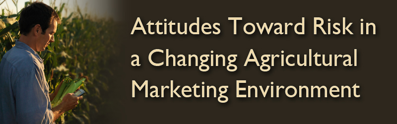 Attitudes Toward Risk in a Changing Agricultural Marketing Environment
