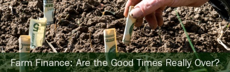 Farm Finance Theme: Are the Good Times Really Over?