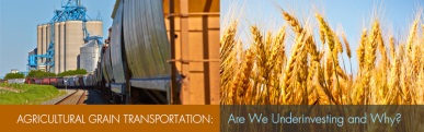 Agricultural Grain Transportation: Are We Underinvesting and Why?